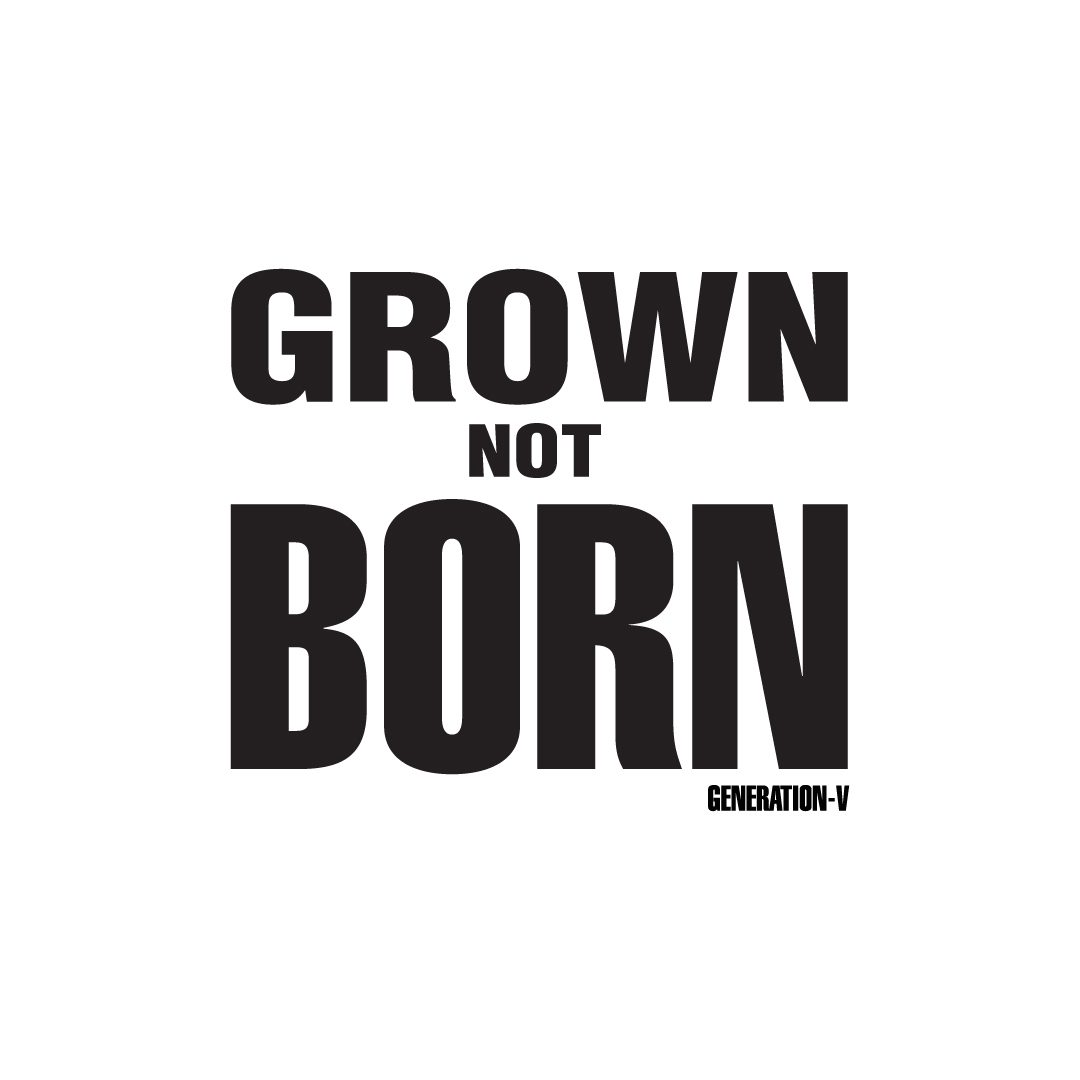 Generation-V Grown Not Born A4 Vegan Poster 1080x1080